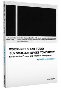 Words Not Spent Today Buy Smaller Images Tomorrow (Essays on the Present and Future of Photography)